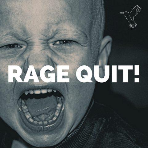 Gaming: RAGE QUIT!