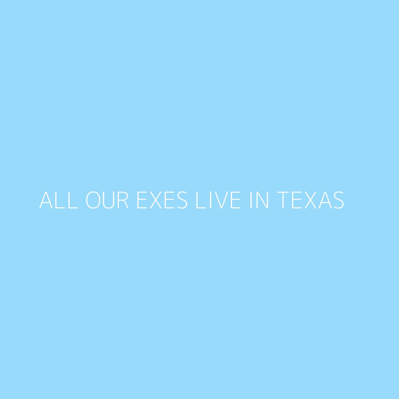 All Our Exes Live in Texas Playlist Artwork