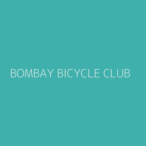 Bombay Bicycle Club Playlist – Most Popular