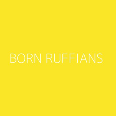 Born Ruffians Playlist – Most Popular