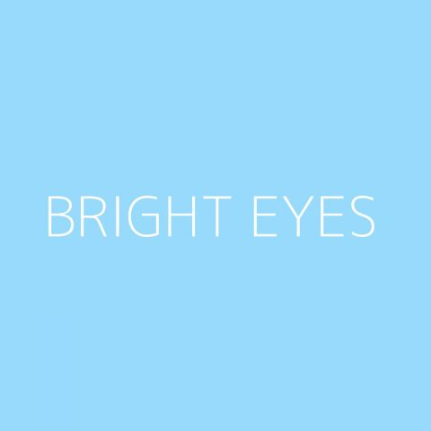 Bright Eyes Playlist – Most Popular