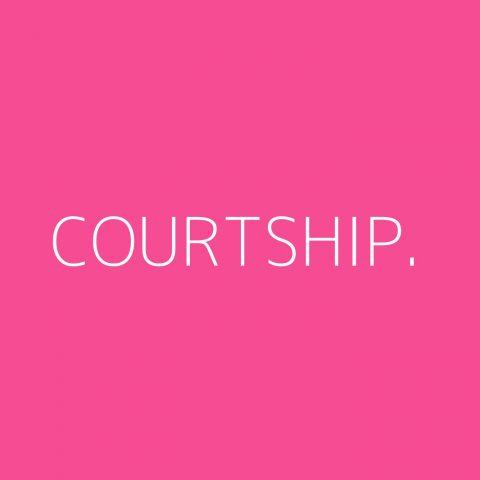 courtship. Playlist – Most Popular