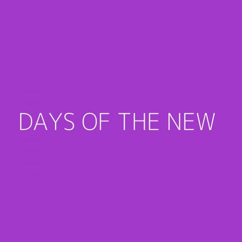 Days Of The New Playlist – Most Popular