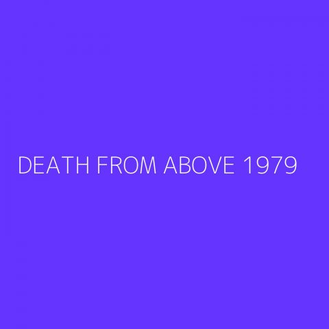 Death From Above 1979 Playlist – Most Popular