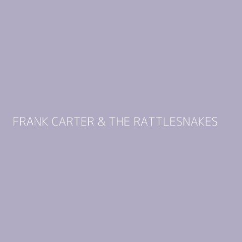 Frank Carter & The Rattlesnakes Playlist – Most Popular