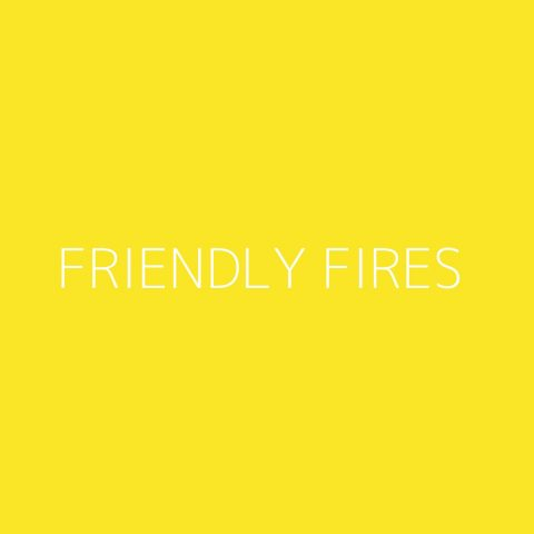 Friendly Fires Playlist – Most Popular