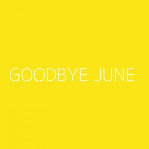 Goodbye June Playlist – Most Popular