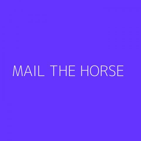 Mail the Horse Playlist – Most Popular