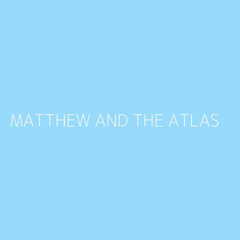 Matthew And The Atlas Playlist – Most Popular