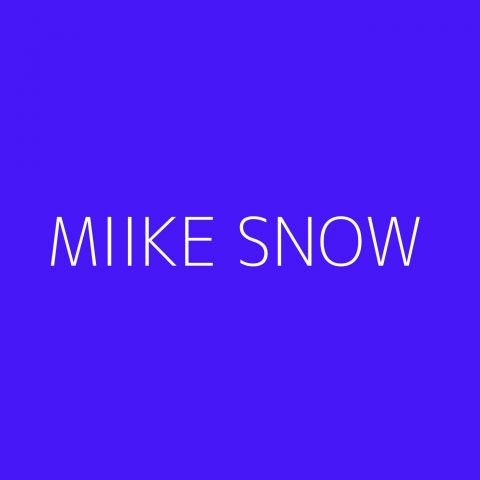 Miike Snow Playlist – Most Popular