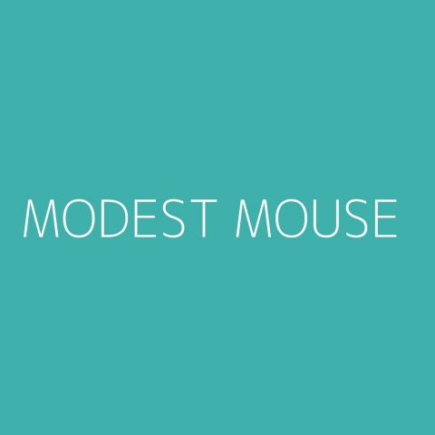 Modest Mouse Playlist – Most Popular