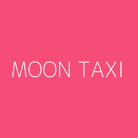 Moon Taxi Playlist – Most Popular