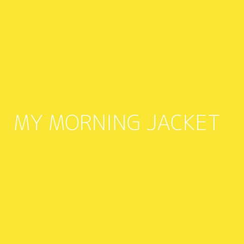 My Morning Jacket Playlist – Most Popular