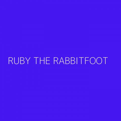 Ruby the RabbitFoot Playlist – Most Popular