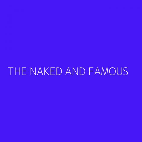 The Naked And Famous Playlist – Most Popular