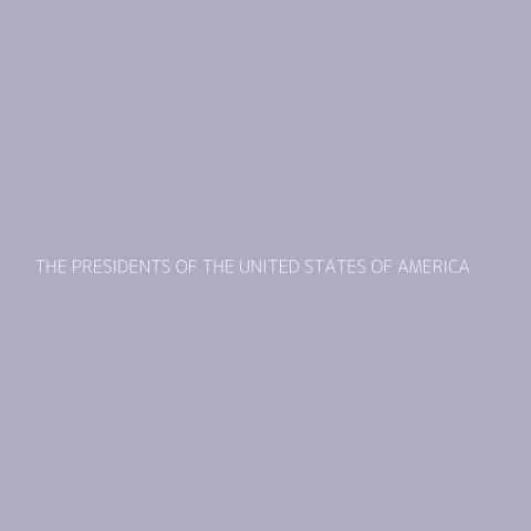 The Presidents Of The United States Of America Playlist – Most Popular