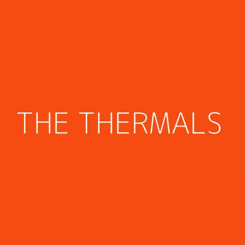 The Thermals Playlist – Most Popular