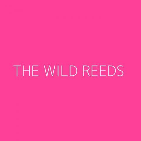 The Wild Reeds Playlist – Most Popular