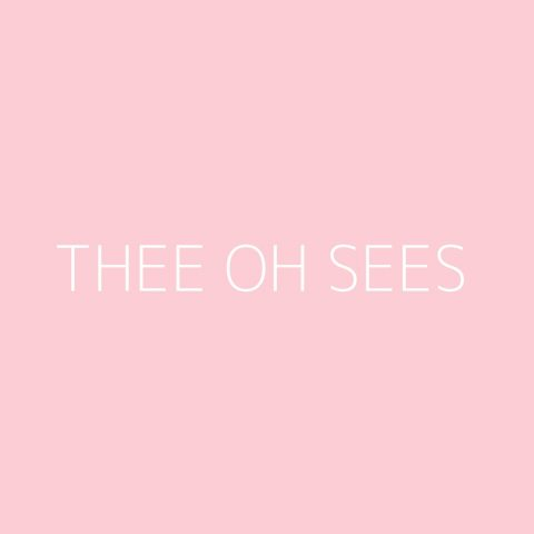 Thee Oh Sees Playlist – Most Popular