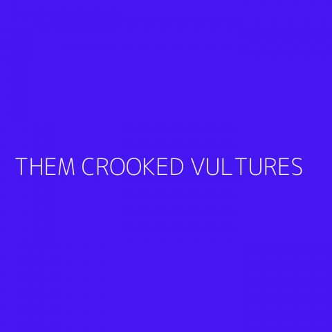 Them Crooked Vultures Playlist – Most Popular