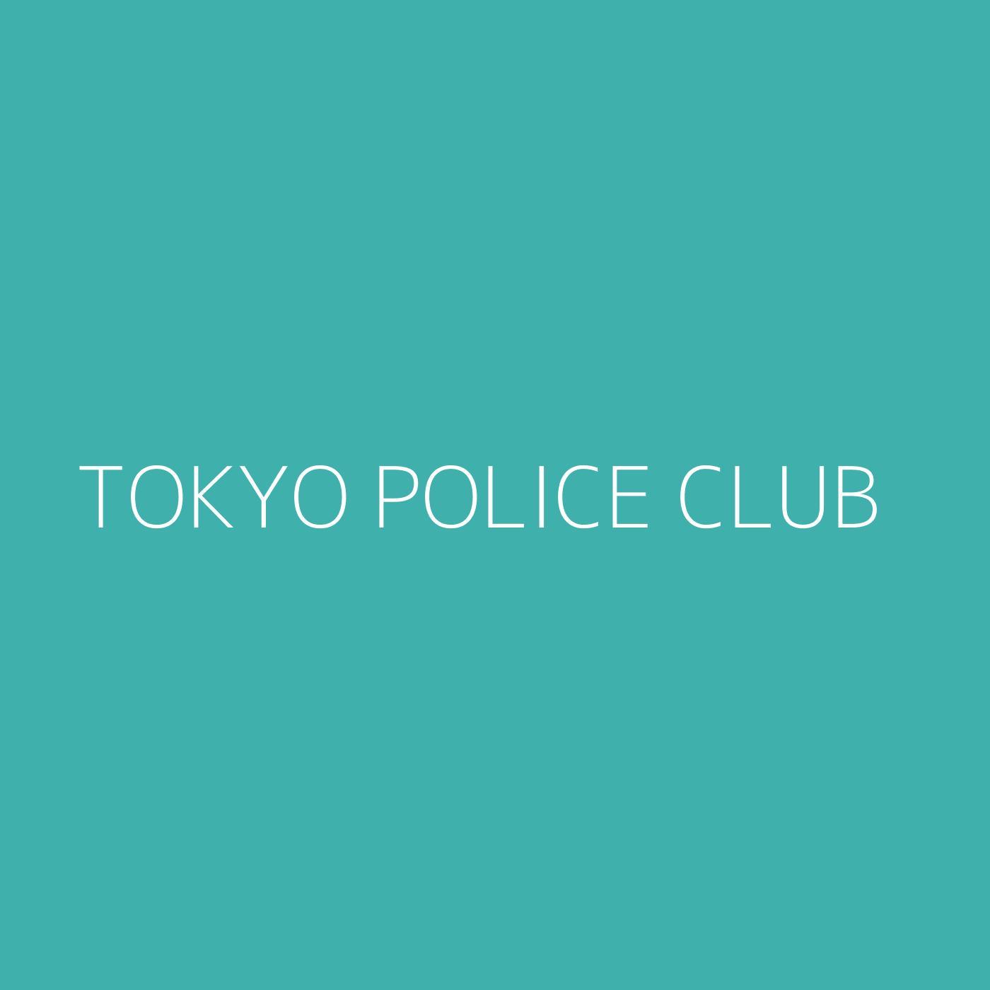 Tokyo Police Club Playlist Artwork