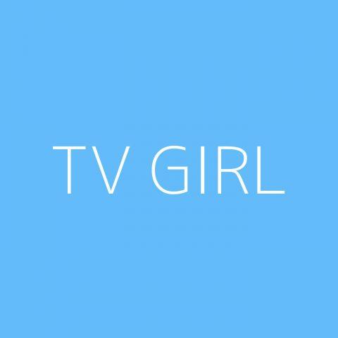 TV Girl Playlist – Most Popular