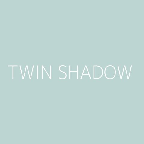 Twin Shadow Playlist – Most Popular