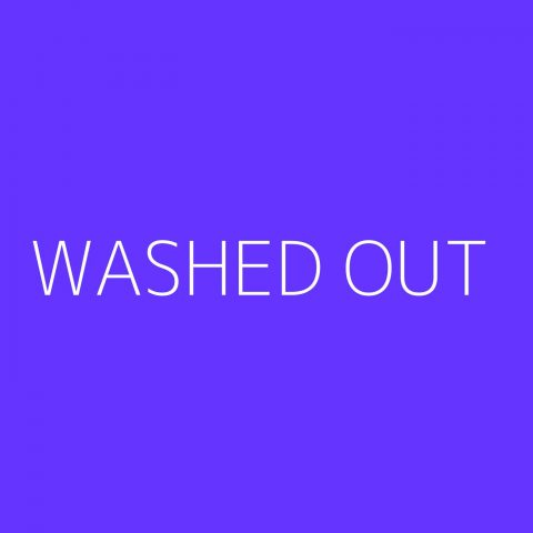 Washed Out Playlist – Most Popular