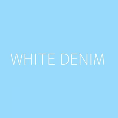 White Denim Playlist – Most Popular