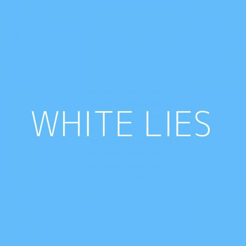 White Lies Playlist – Most Popular