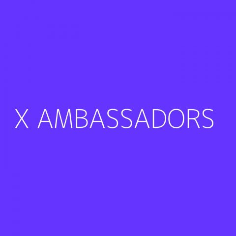 X Ambassadors Playlist – Most Popular