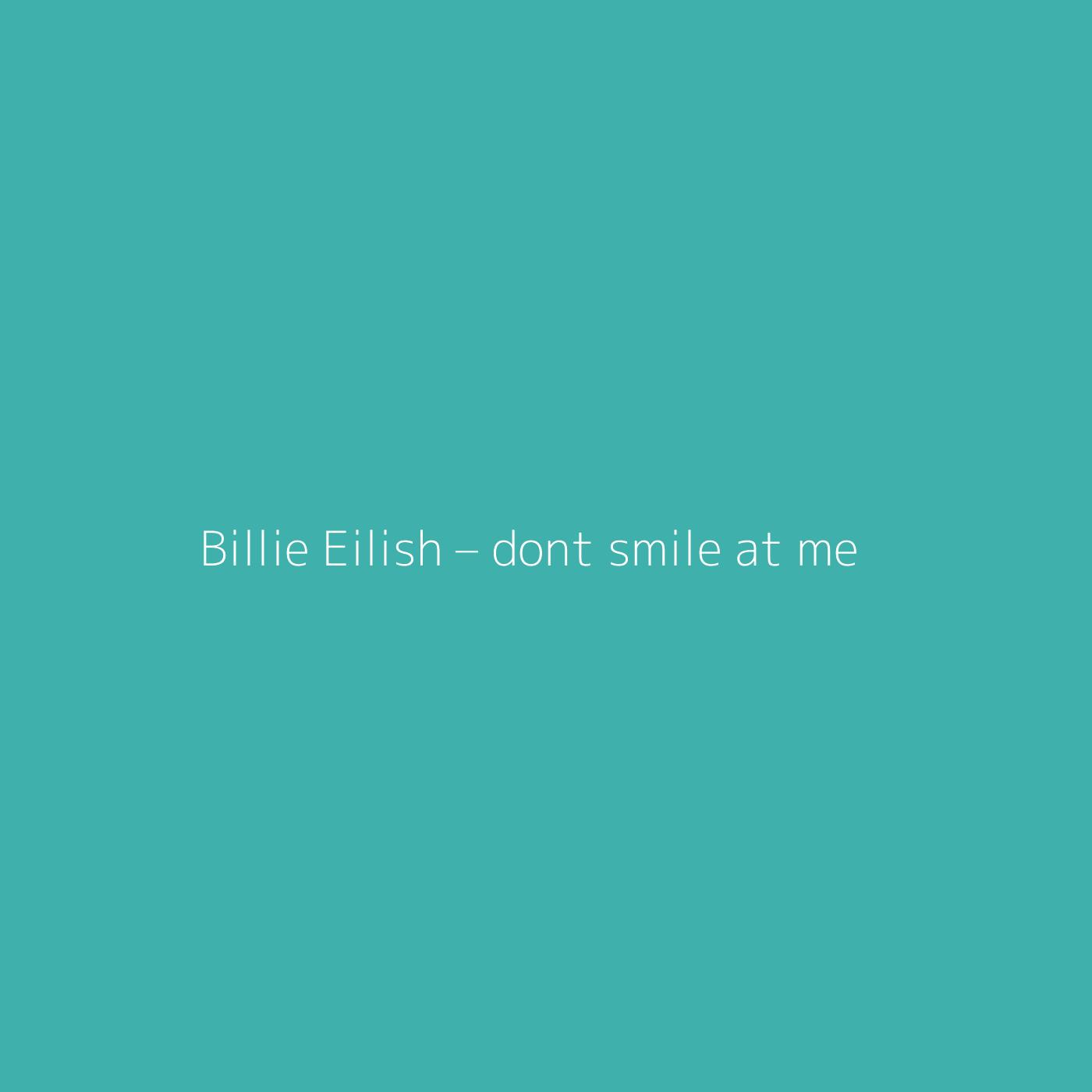 Billie Eilish – dont smile at me