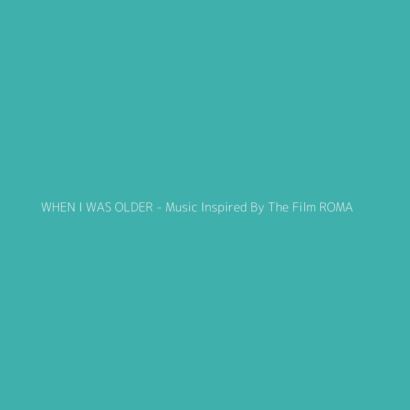 WHEN I WAS OLDER - Music Inspired By The Film ROMA – Billie Eilish