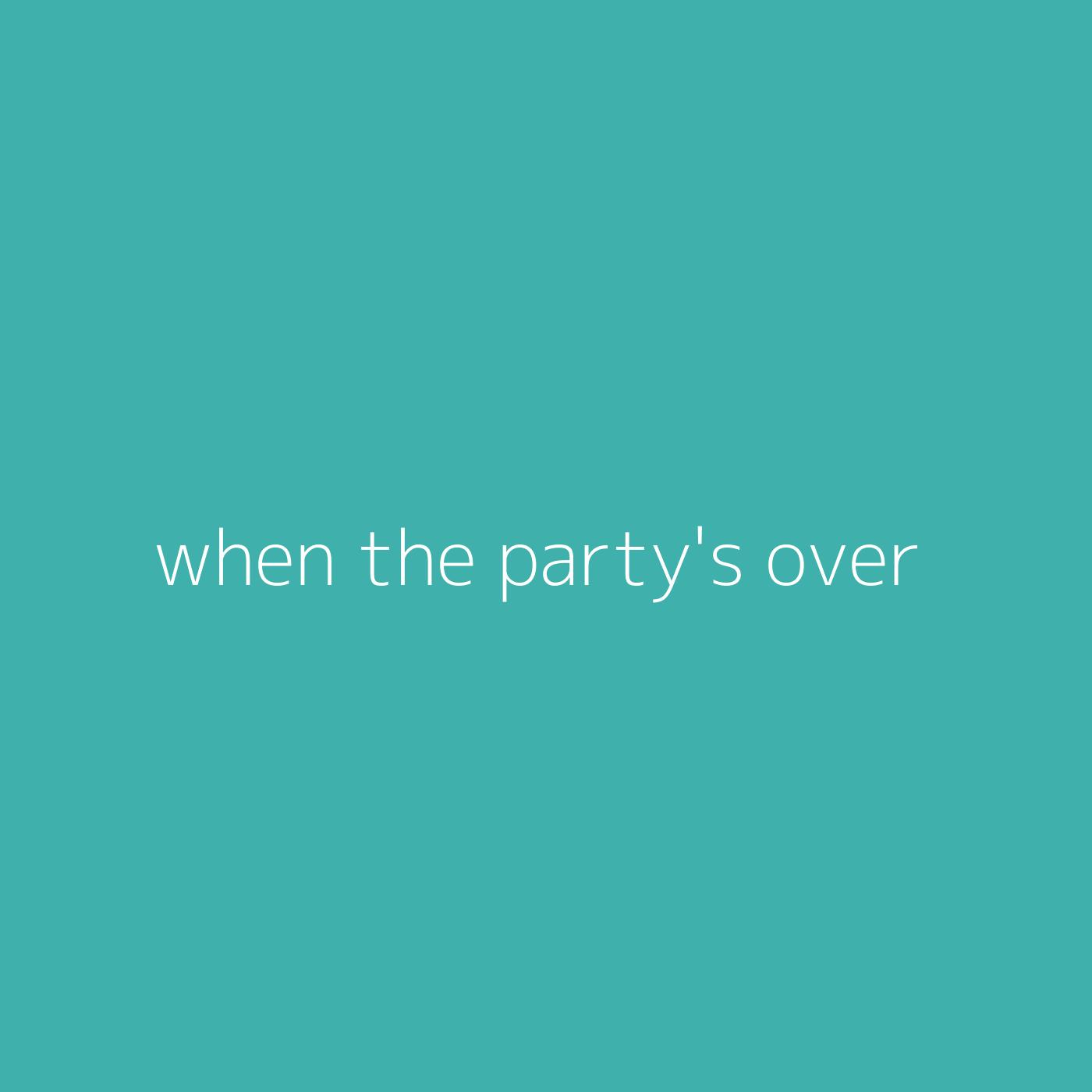 when the party's over – Billie Eilish